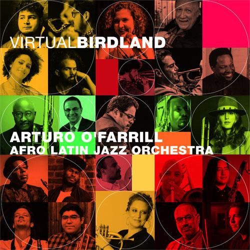 New Album ReleaseVirtual BirdlandArturo O'Farrill + the Afro Latin Jazz Orchestra + FriendsWORLD WIDE RELEASE ON FRIDAY, APRIL 9, 2021