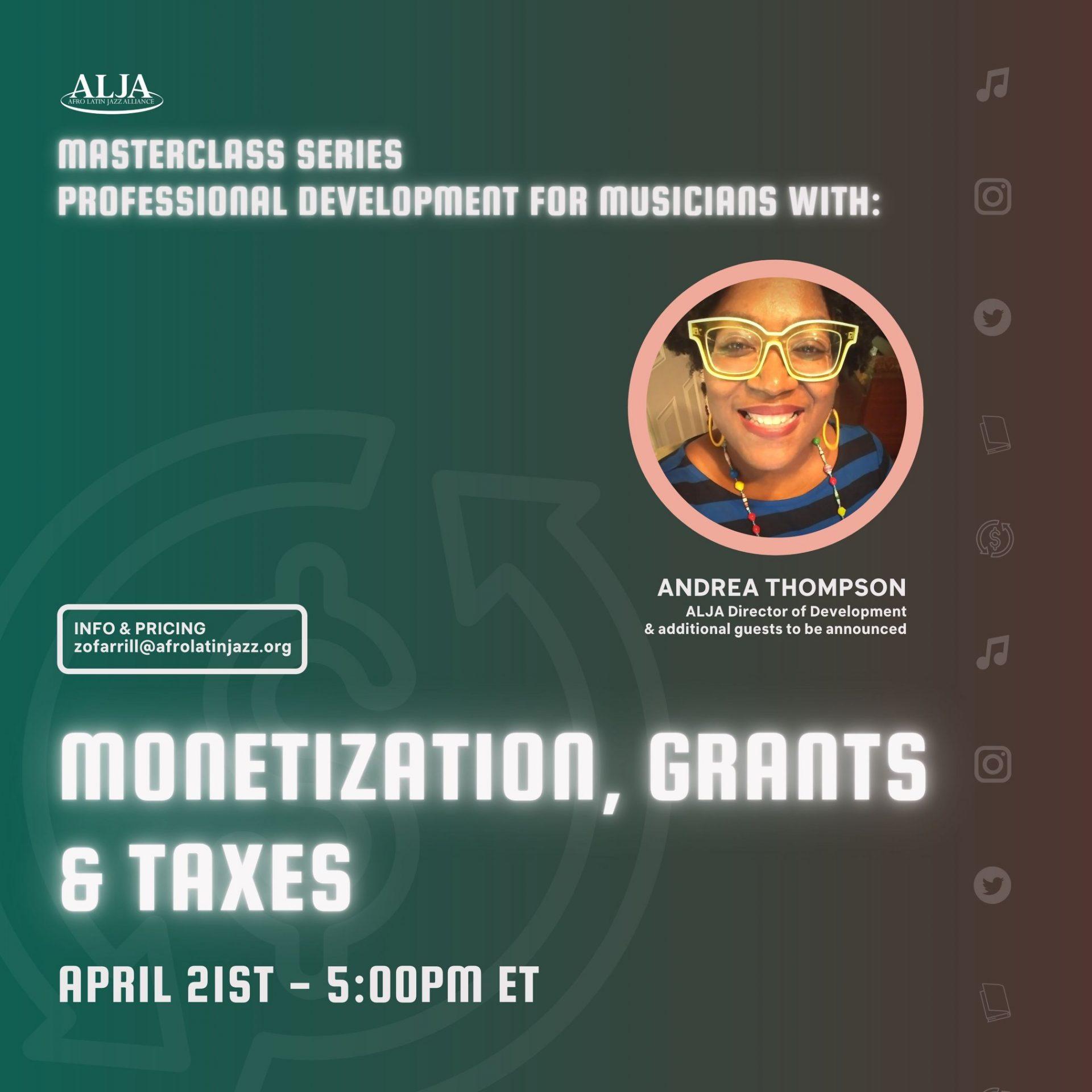 Masterclass SeriesProfessional Development SeriesMonetization + Grants + TaxesWEDNESDAY, APRIL 21, 2021 @ 5:00 pm EST | 4:00 pm CST | 2:00 pm PST