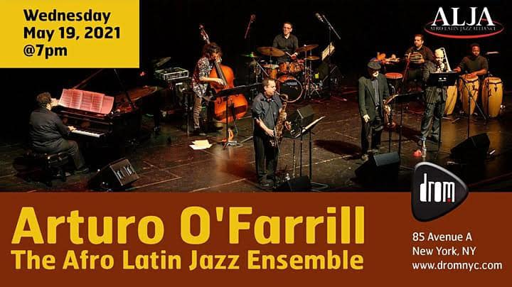 DROM New YorkArturo O'Farrill + Afro Latin Jazz EnsembleWednesday, May 19, 2021 @ 7:00 pm ET