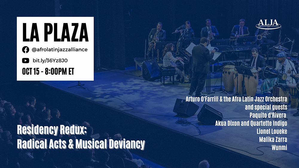 La PlazaRadical Acts + Musical DeviancyArturo O'Farrill + the Afro Latin Jazz Orchestra + FriendsFriday, October 15, 2021 @ 8:00 pm EST   5:00 pm PST