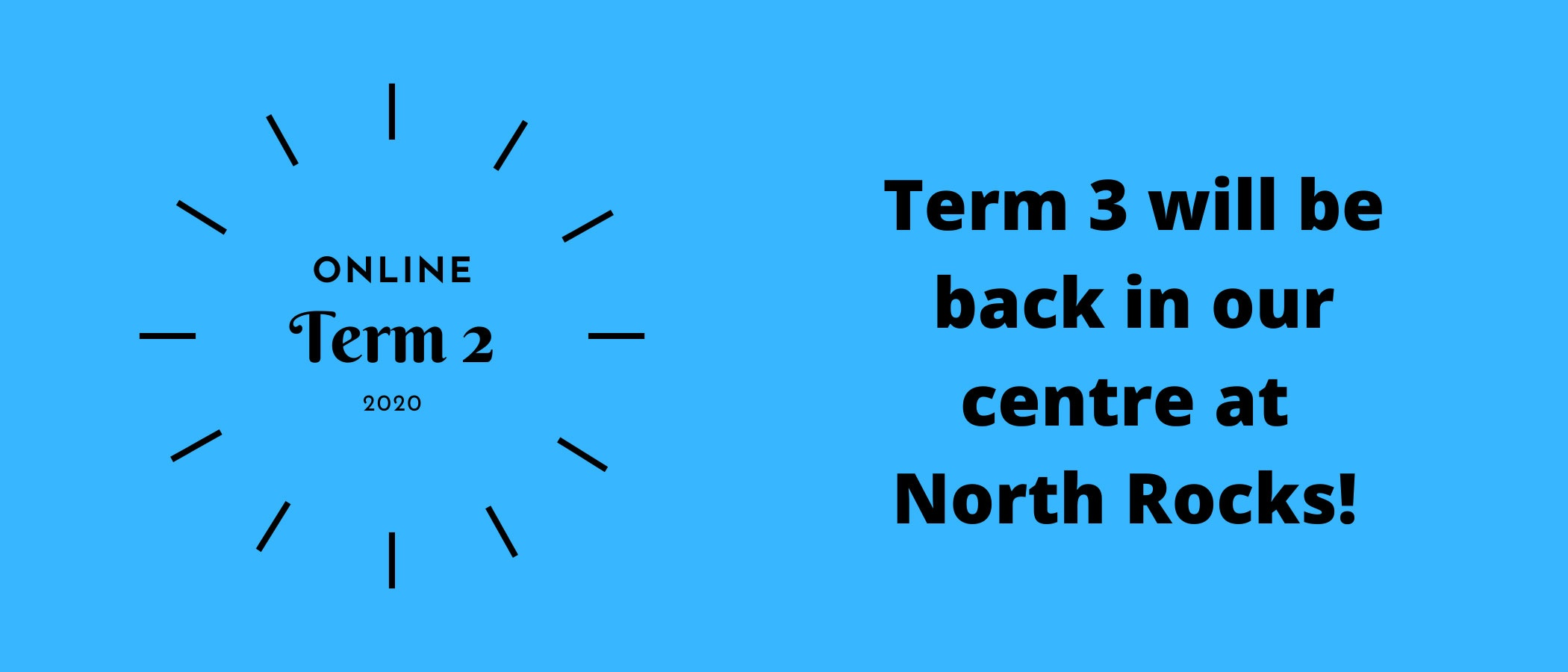 Term 3 will be back in our centre at North Rocks