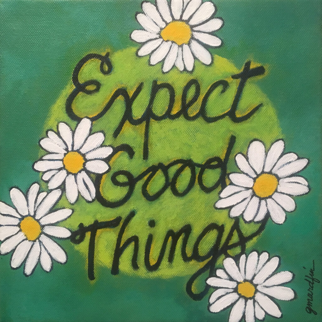original painting Expect Good Things