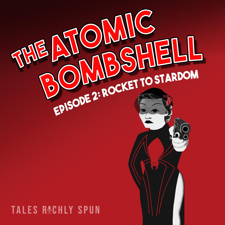 Atomic Bombshell, Episode 2: Rocket To Stardom