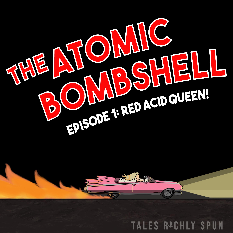 Atomic Bombshell - Episode 01 - Red Acid Queen!