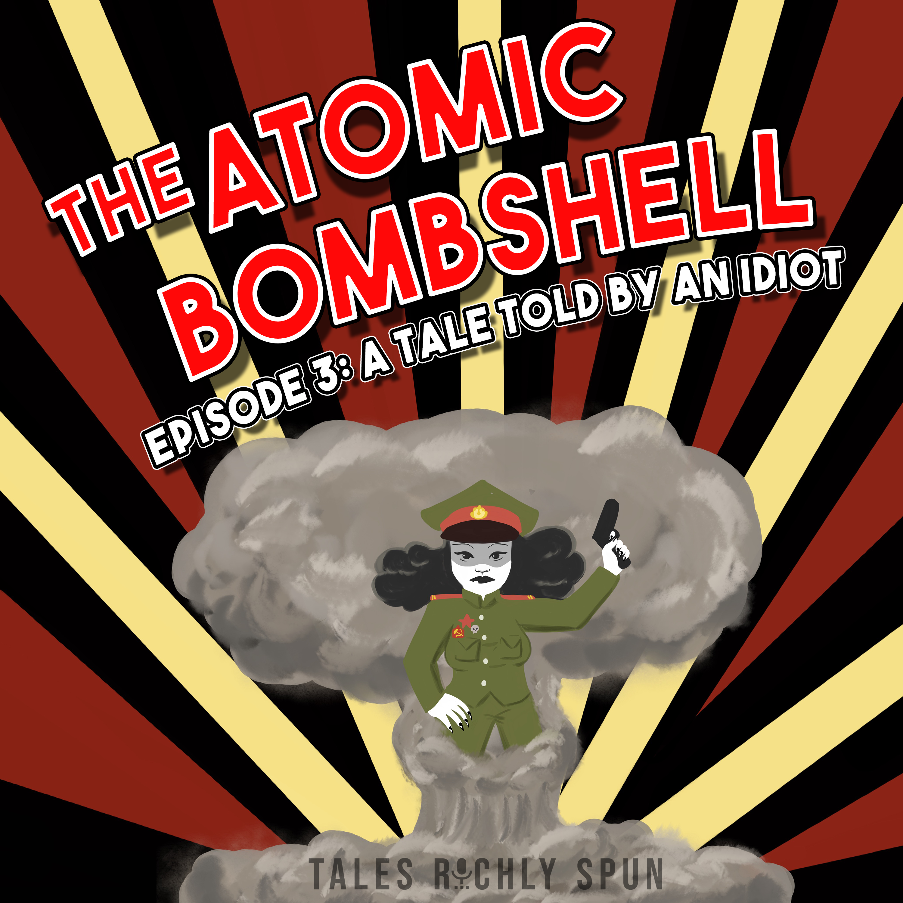 Atomic Bombshell, Episode 3: A Tale Told By An Idiot