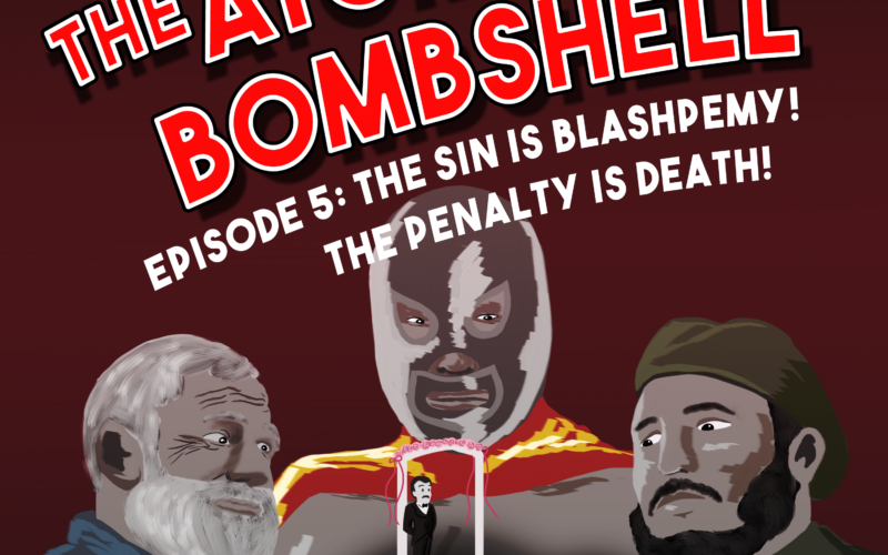 Atomic Bombshell, Episode 5: The Sin Is Blasphemy! The Penalty Is Death!