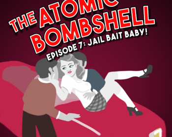 Atomic Bombshell: Episode 7, Jail Bait Baby!