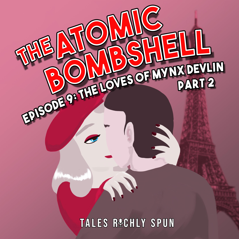 Atomic Bombshell: Episode 9, The Loves of Mynx Devlin, Part 2