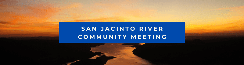 San Jacinto River Community Meeting