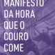 Capa do livro Manifesto da hora que o couro come