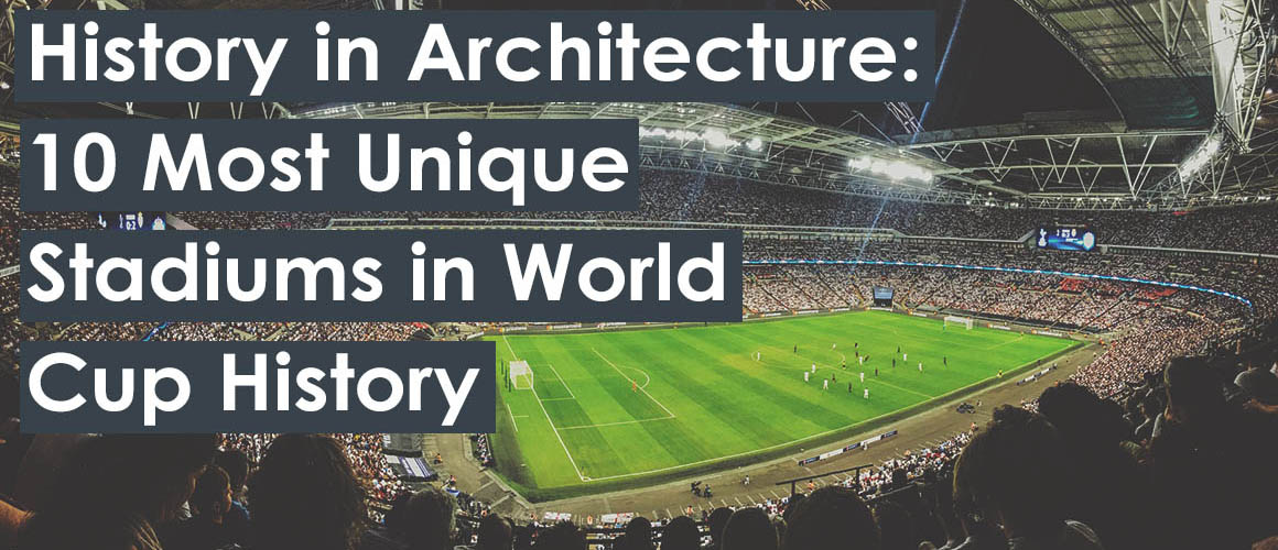 History in Architecture: 10 Most Unique Stadiums in World Cup History
