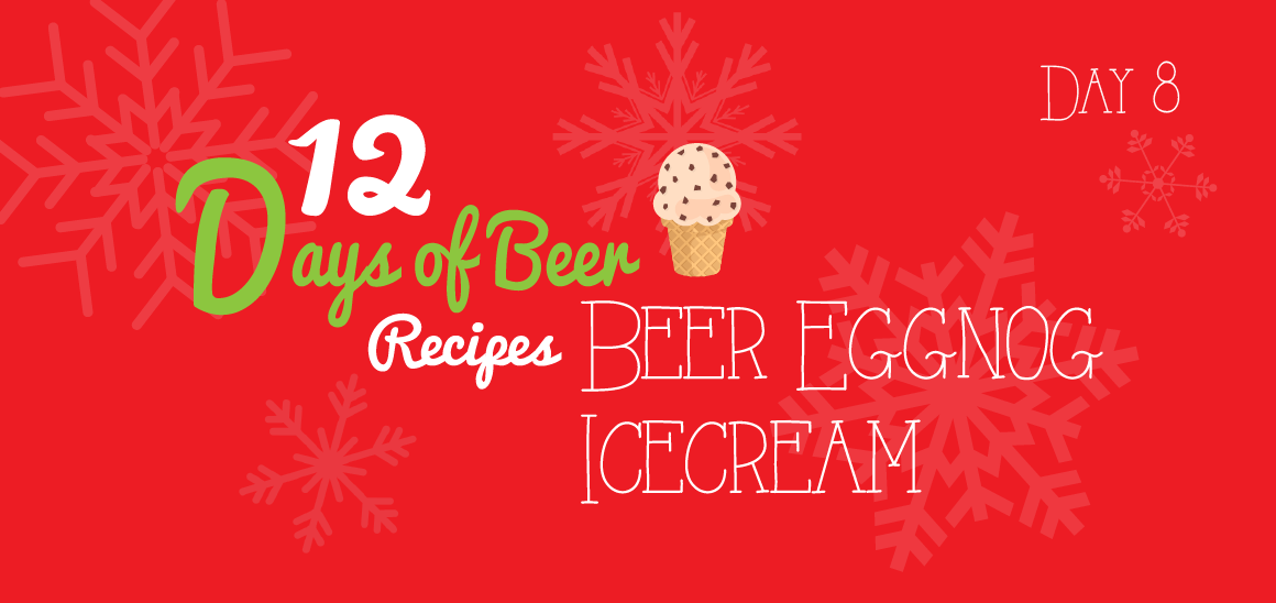 12 Days of Beer Recipes: Day 8 – Ale Have Another Eggnog Ice Cream