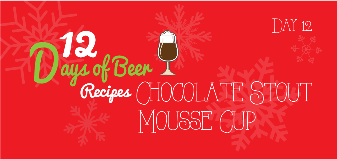 12 Days of Beer Recipes: Day 12 – Chocolate Stout Mousse Cup