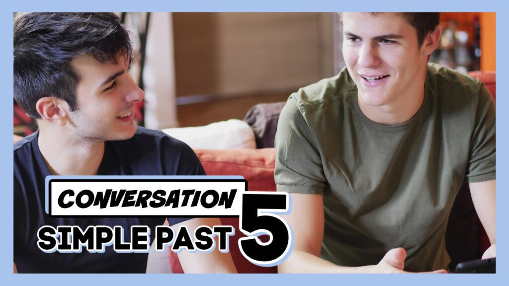 Conversaciones en Inglés con el Pasado Simple - Simple Past