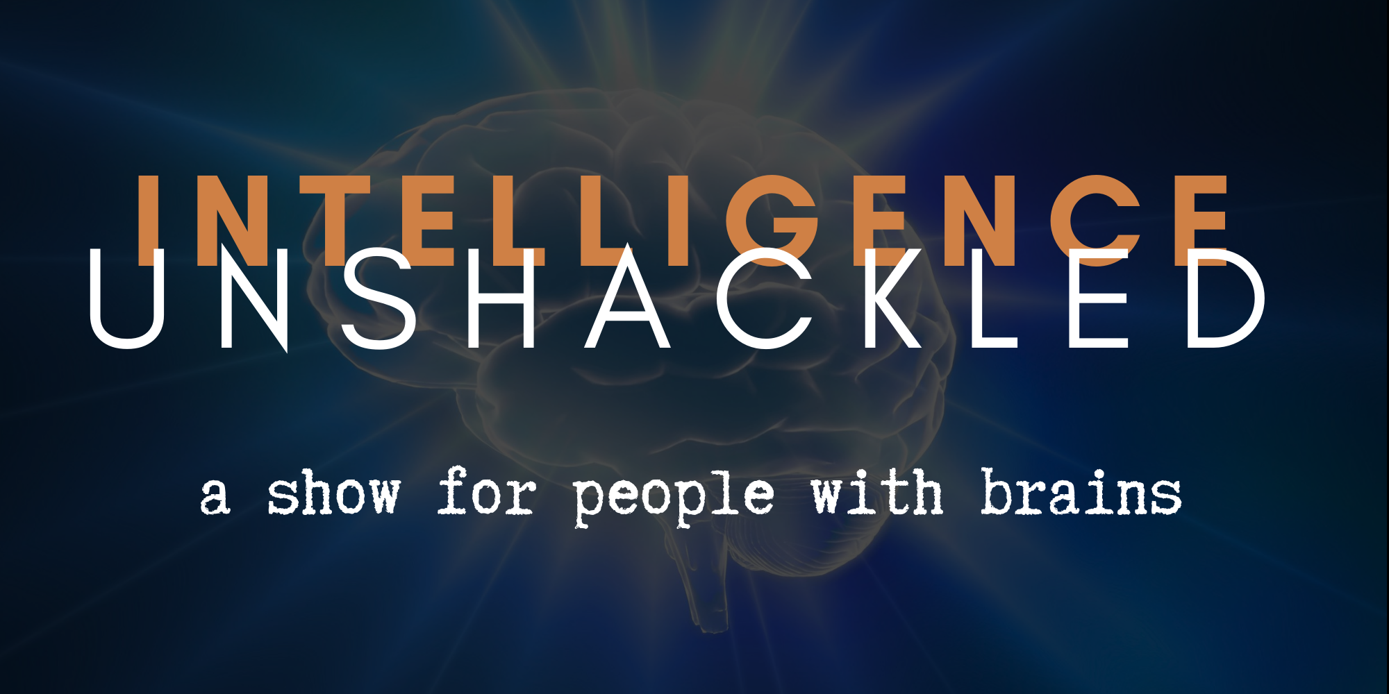 the intelligence unshackled podcast