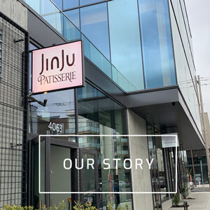 JinJu Patisserie our story
