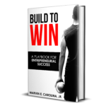 Built to Win: A Playbook for Entrepreneurial Success by Marvin E. Carolina, Jr.