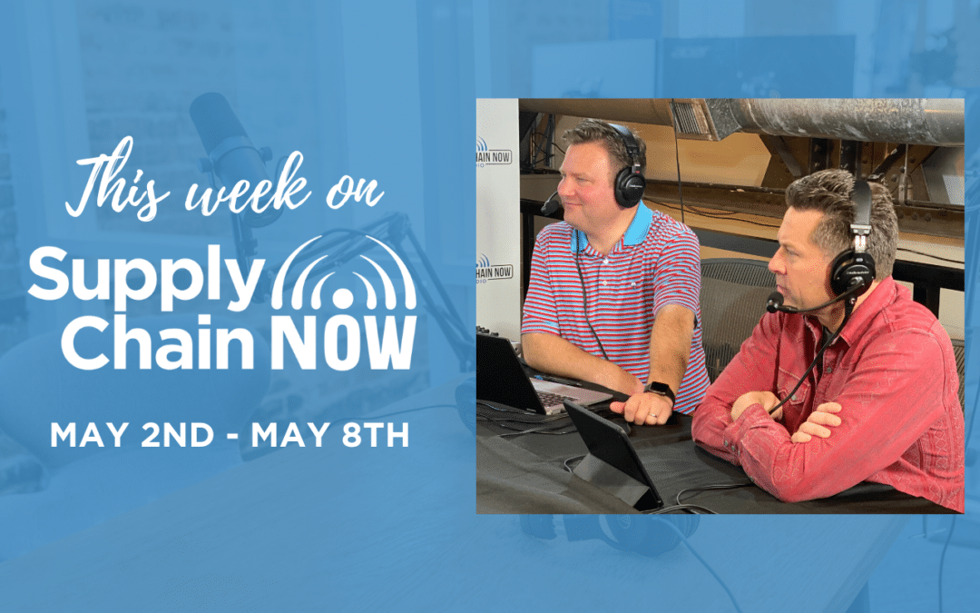 This Week in Supply Chain Now: May 2nd – 8th