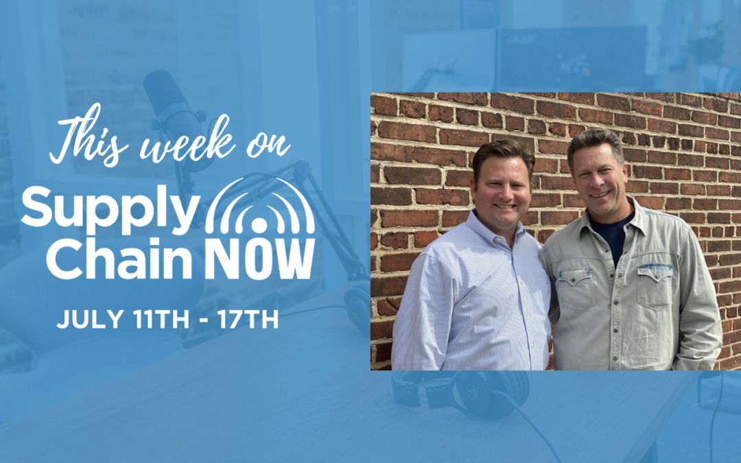 This Week on Supply Chain Now- July 11th-17th