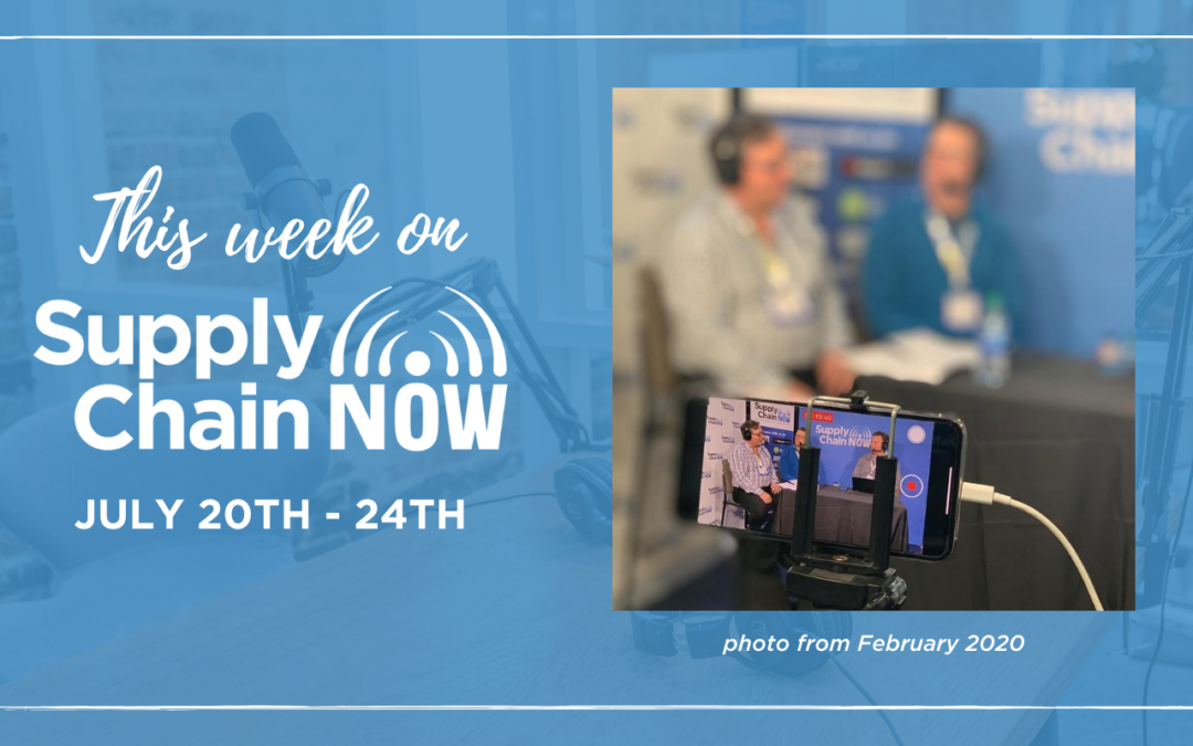 This Week on Supply Chain Now- July 20th-24th