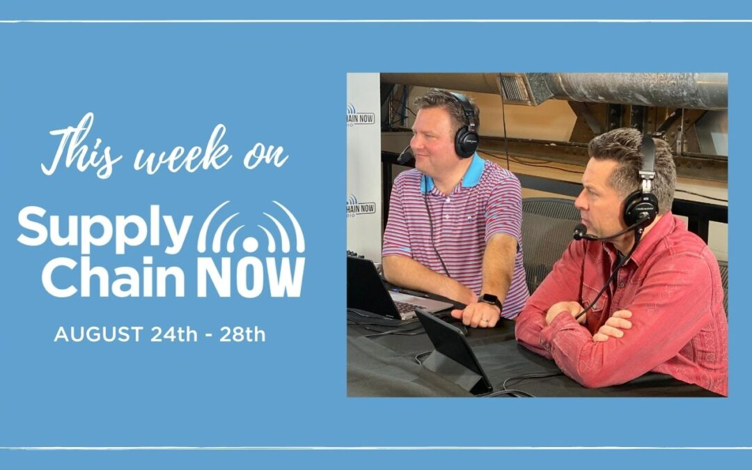 This Week on Supply Chain Now: August 24th – 28th