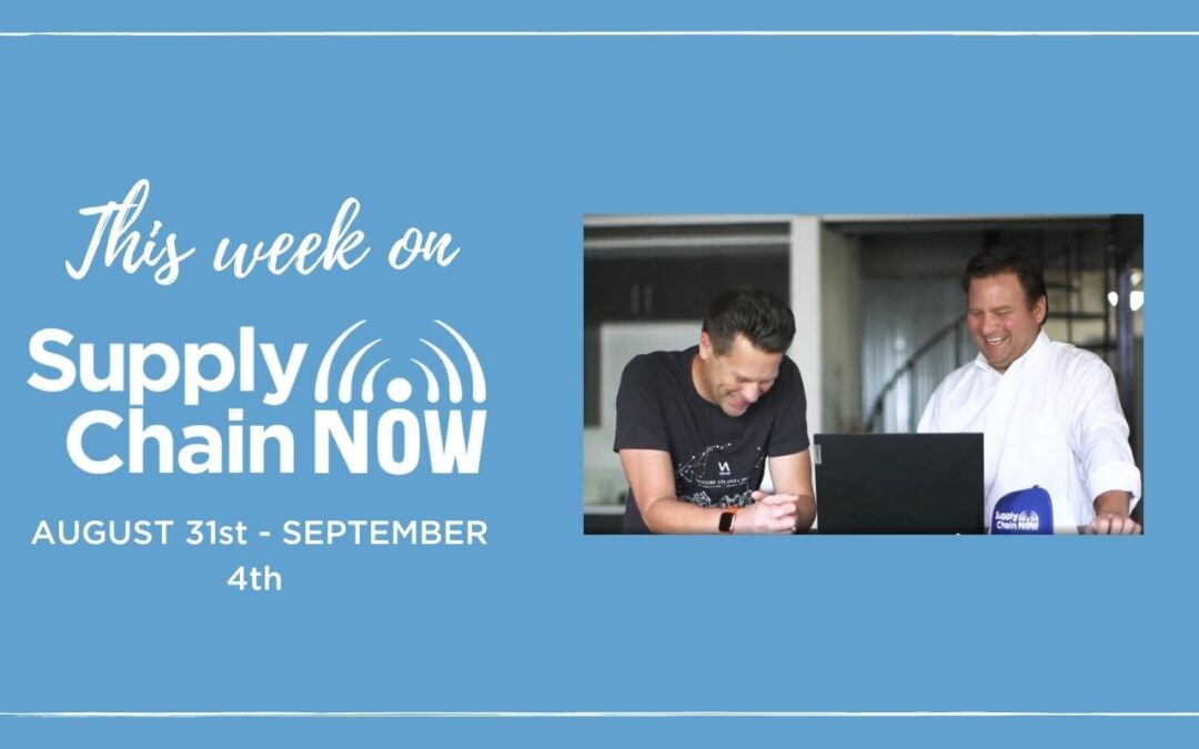 This Week on Supply Chain Now: August 31st – September 4th