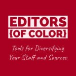 Transparent white strip on top of blood-red background has EDITORS {OF COLOR} knocked out. Below, reads: Tools for Diversifying Your Staff and Sources.