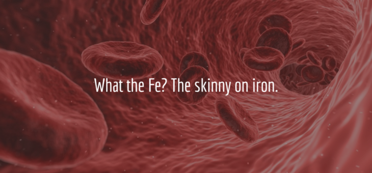 What the Fe? The skinny on iron.