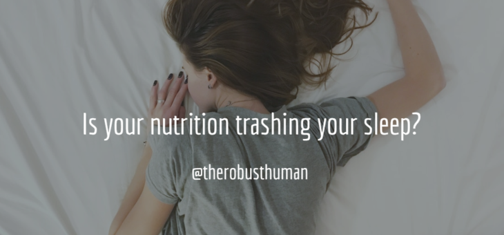 Is your nutrition trashing your sleep?