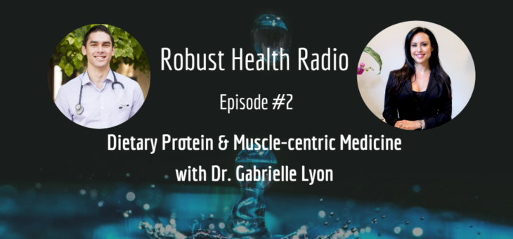 Robust Health Radio episode 2: Dr. Gabrielle Lyon on Protein & Muscle-centric Medicine