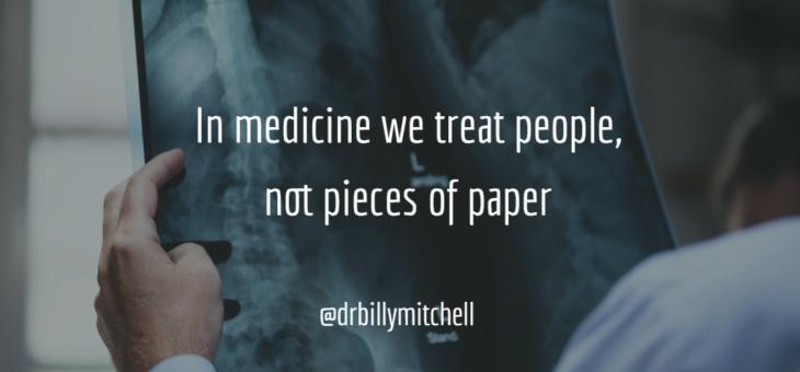 In medicine we treat patients, not pieces of paper