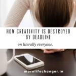 How creativity is destroyed by deadline