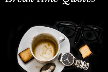 26 Amazing break time quotes