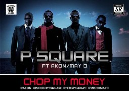 P-Square ft Akon & May D – Chop My Money Lyrics