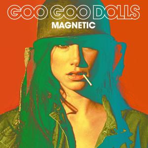 Goo Goo Dolls Magnetic