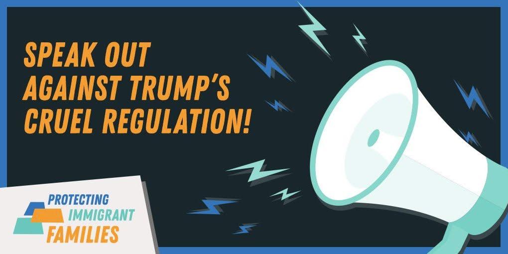 Speak out against Trump's cruel regulation -- Protecting Immigrant Families