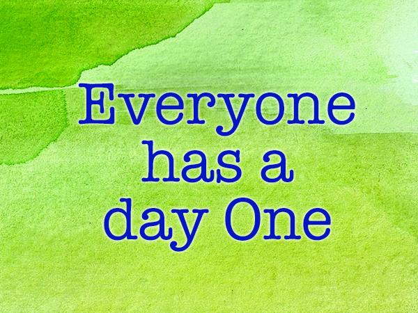 Everyone has a day One