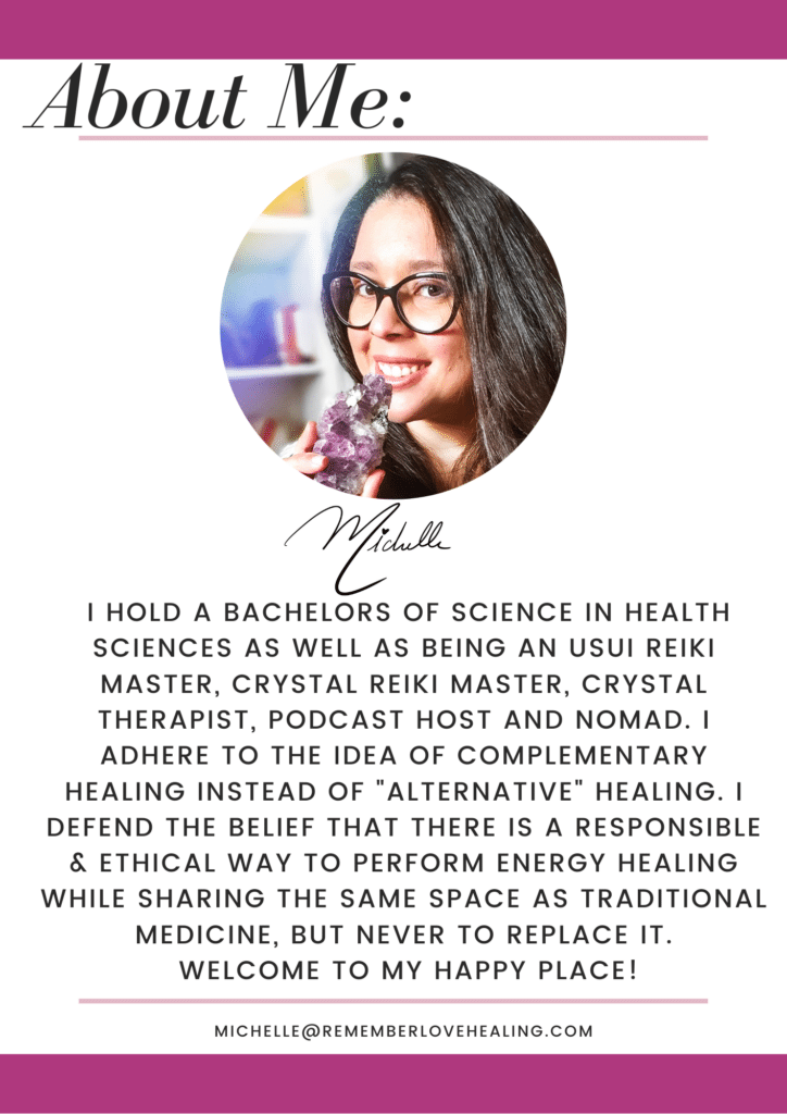 "I hold a Bachelors of Science in Health Sciences as well as being an Usui Reiki Master, Crystal Reiki Master, Crystal Therapist, Podcast Host and nomad. I adhere to the idea of COMPLEMENTARY Healing instead of ""Alternative"" Healing. I defend the belief that there is a responsible & ethical way to perform energy healing while sharing the same space as traditional medicine, but NEVER to replace it. Welcome to my Happy Place!"