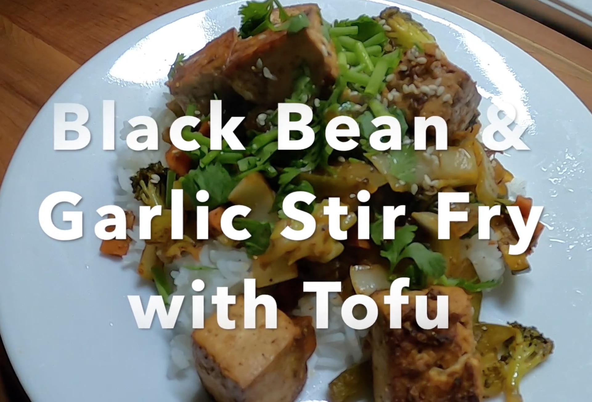 Black Bean & Garlic Stir Fry with Tofu
