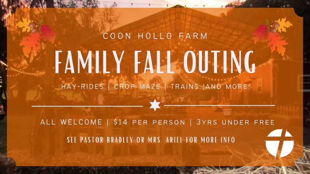 Come join CLF and celebrate fall at Coon Hollo Farm, the perfect place for an outdoor family outing! There will be pony rides, a hayride, a train, a crop maze, and more! for more info please see Pastor Bradley or Mrs. Ariel