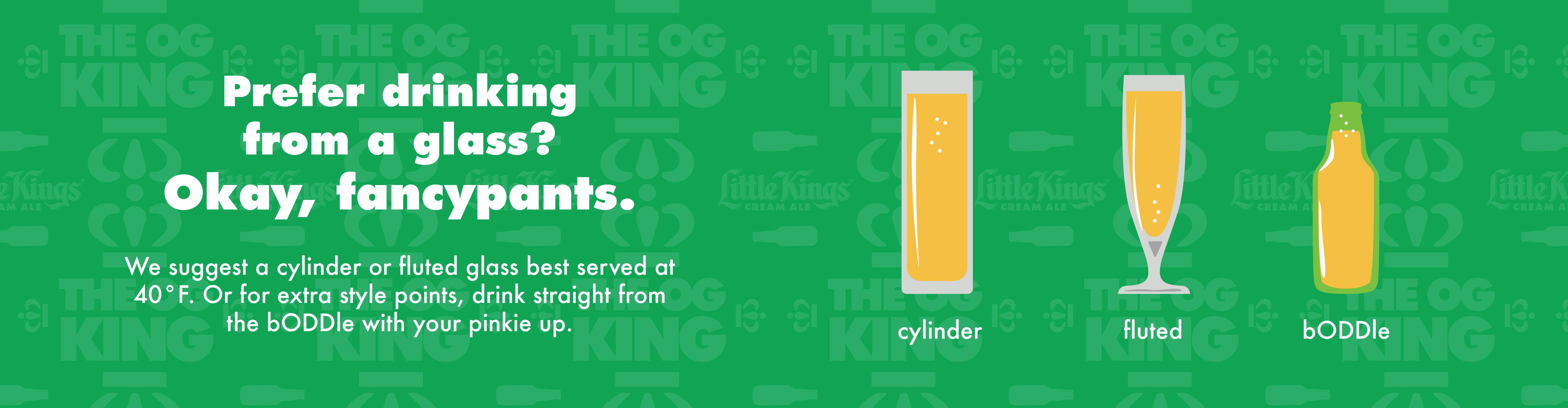 Little Kings | Drink straight from the bODDle with your pinkie up.