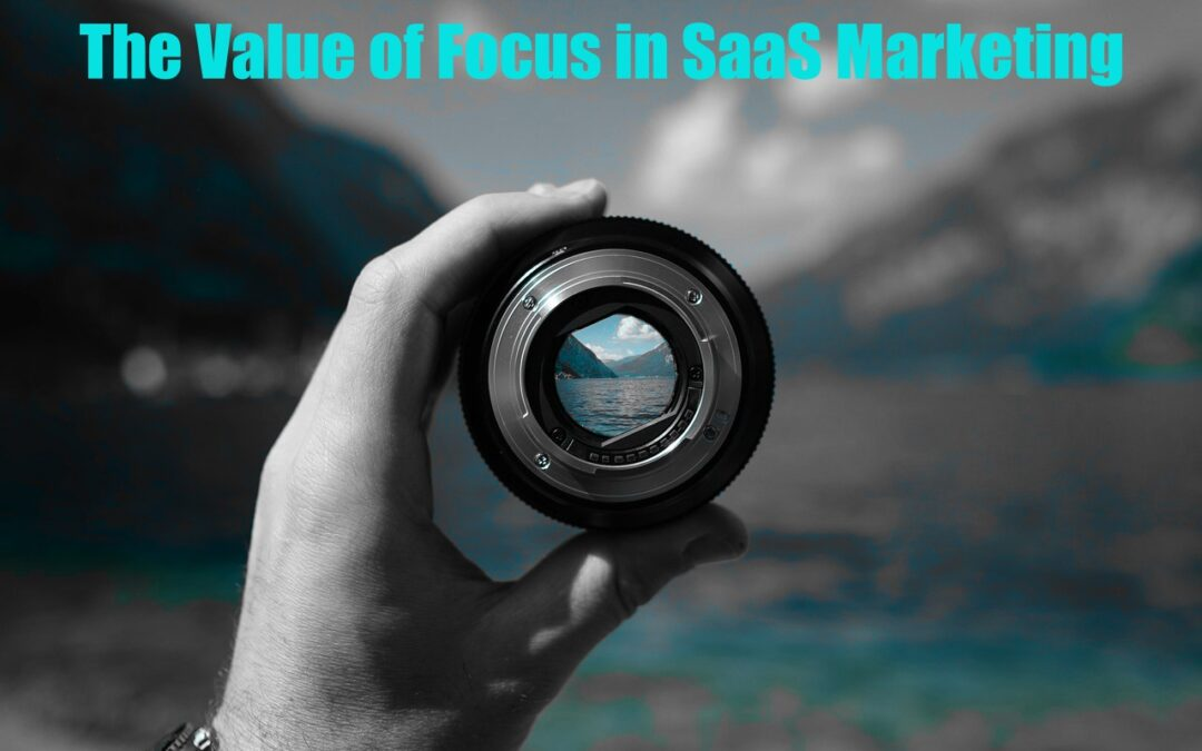 The Value of Focus in SaaS Marketing