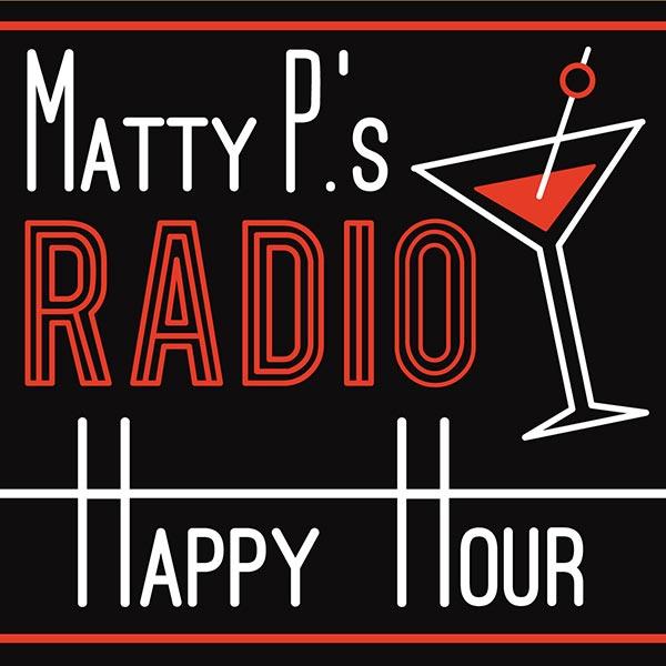 Matty Ps Radio Happy Hour Available on Demand
