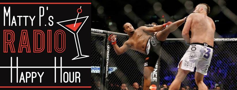 Matty Ps Radio Happy Hour Kicks Off a HUGE Show Tonight UFC Champ Daniel Cormier