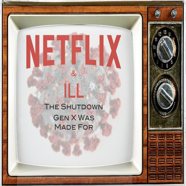 Episode 88: NETFLIX & ILL! The Shutdown Gen X Was Made For with Dan Bush of The Dark Red