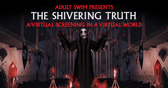 The Shivering Truth an Adult Swim Virtual Screening