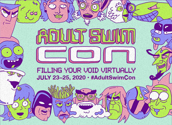 ADULT SWIM CON Fills Your Void… Virtually!