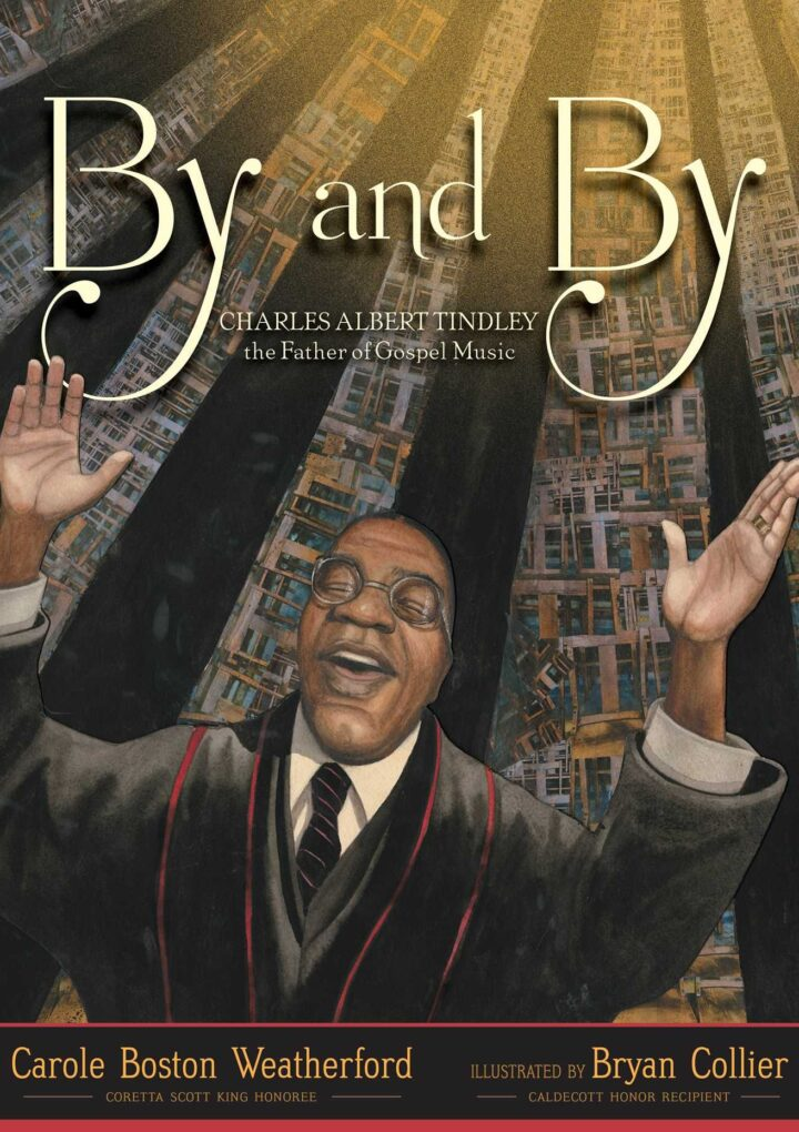 """""""By and By: Charles Albert Tindley, the Father of Gospel Music"""" by Carole Boston Weatherford, illustrated by Bryan Collier"""