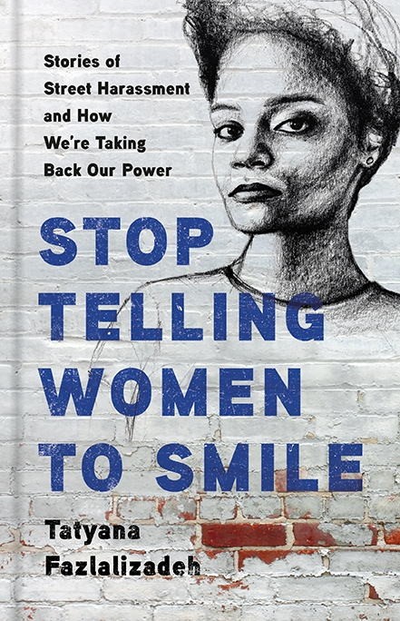 """""""Stop Telling Women to Smile: Stories of Street Harassment and How We're Taking Back Our Power"""""""
