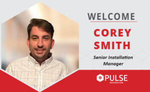 PULSE Welcomes Corey Smith, Senior Installation Manager